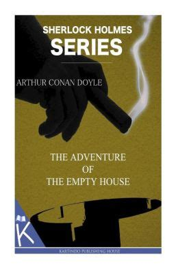 the adventure of the empty house the adventure of the empty house by arthur conan doyle 9781499348118 paperback