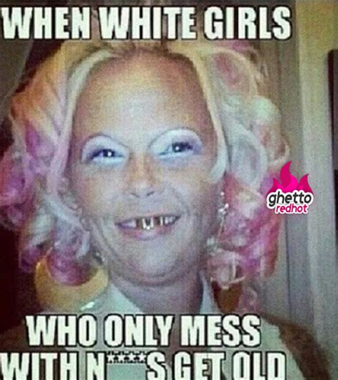 White Girl Meme - when white girls get old ghetto red hot