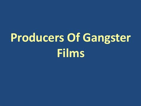 gangster film presentation producers of gangster films