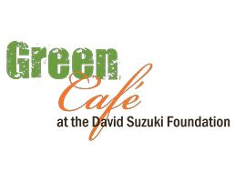 The Suzuki Foundation David Suzuki Foundation S Green Caf 233 Tickets Vancouver