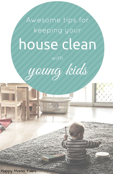 keeping your house clean awesome tips to keep your house clean with young kids