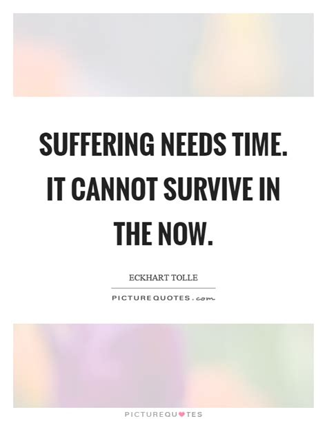 Surviving My Time In The 2 by Eckhart Tolle Quotes Sayings 488 Quotations