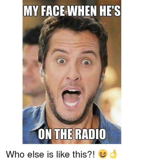 Radio Meme - my face when he s on the radio who else is like this