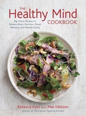 Pdf Healthy Mind Cookbook Big Flavor Function by The Healthy Mind Cookbook Big Flavor Recipes To Enhance