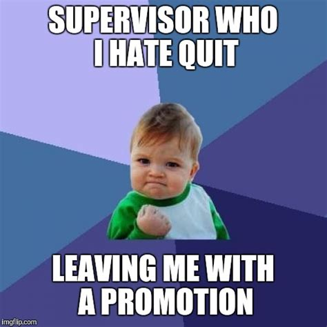 Supervisor Meme - today was a good day imgflip