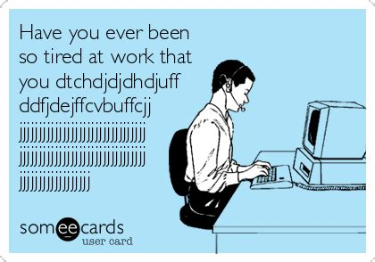 Tired At Work Meme - have you ever been so tired at work that you