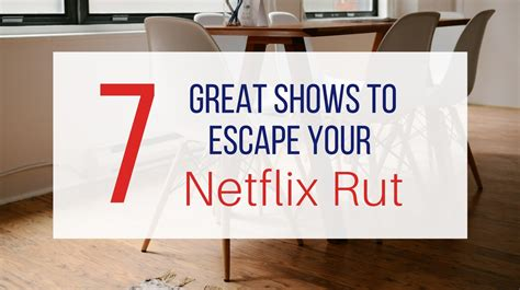 Let Me Give You Some Advice Try To Approach Things - 7 great shows to escape your netflix rut let me give you