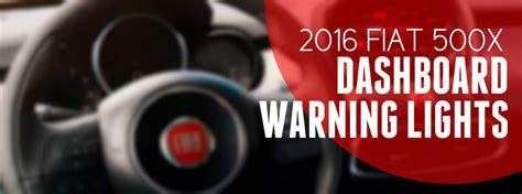 x warning light 2016 fiat 500x dashboard warning lights