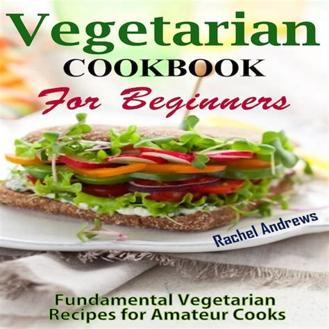 vegan cookbook for beginners easy healthy recipes to get started books vegetarian cookbook for beginners easy and delicious