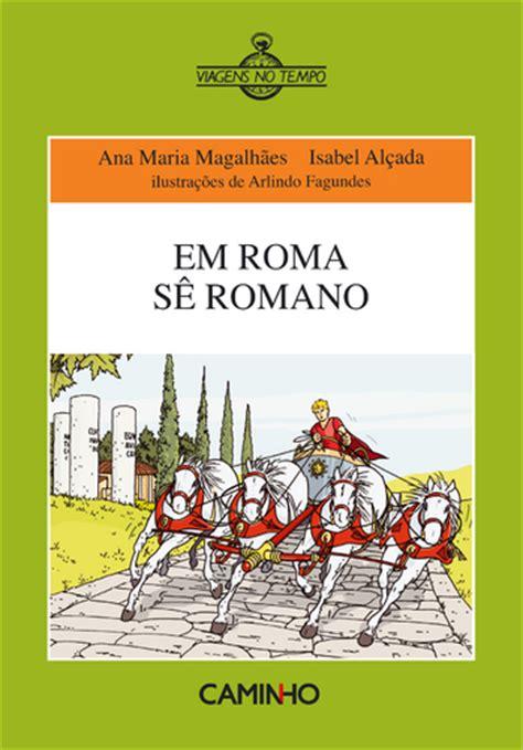 Caminho - Em Roma Sê Romano - Isabel Alçada