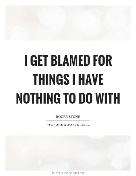 0008131724 i have nothing to do blamed quotes blamed sayings blamed picture quotes