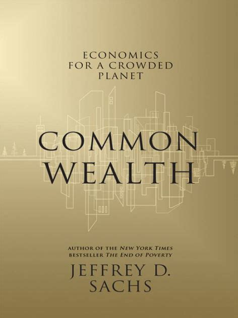 libro economics for the common common wealth economics for a crowded planet by jeffrey d sachs paperback barnes noble
