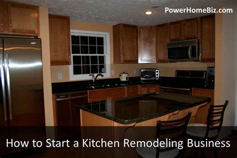how to start a kitchen remodeling business powerhomebiz
