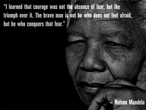 give the biography of nelson mandela 10 quotes to give you courage the daily mind