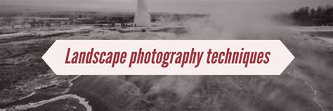 Landscape Photography Exercises Landscape Photography Technique You Simply Need To