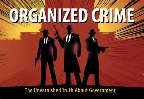 organized crime organized crime the unvarnished about government