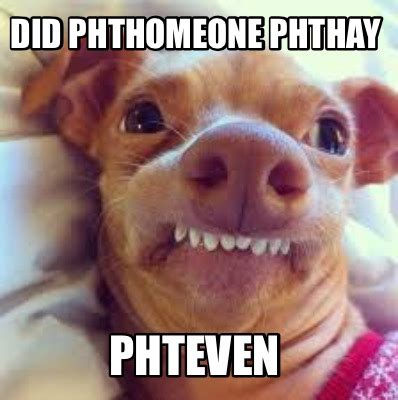 Phteven Meme - meme creator did phthomeone phthay phteven meme