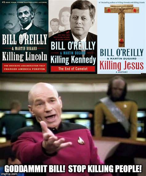 Bill O Reilly Meme Generator - goddammit bill stop killing people imgflip