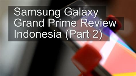 Hardware Kamera Samsung Grand Prime samsung galaxy grand prime review indonesia part 2