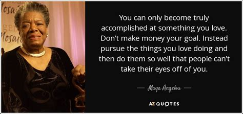 best decision made stop racism angelou quote you can only become truly accomplished