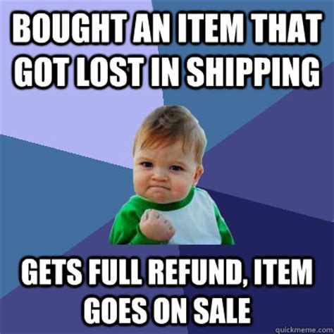 Getting Lost Meme - bought an item that got lost in shipping gets full refund