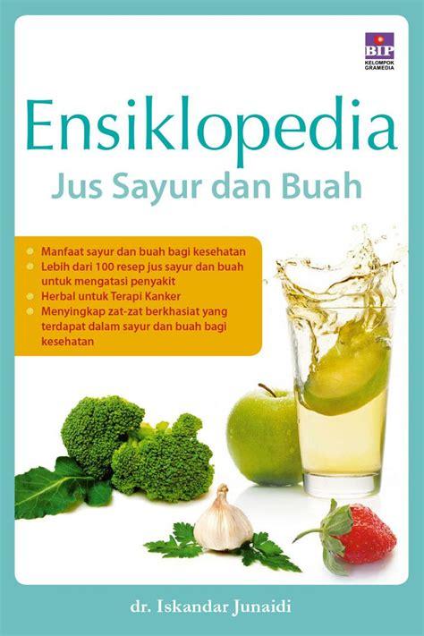 jual buku ensiklopedia jus sayur dan buah oleh dr iskandar junaidi gramedia digital indonesia