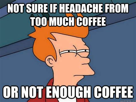 Headache Meme - not enough coffee meme