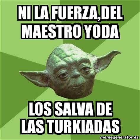 Meme Generator Yoda - meme yoda ni la fuerza del maestro yoda los salva de las