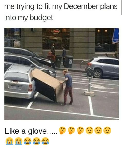Like A Glove Meme - me trying to fit my december plans into my budget like a