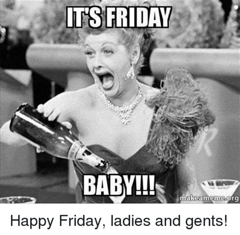 Happy Friday Meme Funny - its friday baby makeamemesorg happy friday ladies and