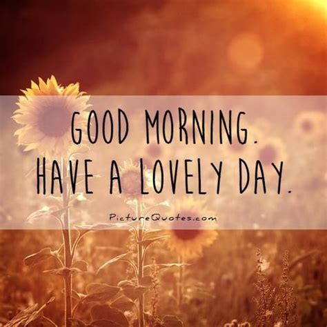 good morning   lovely day picture quotes