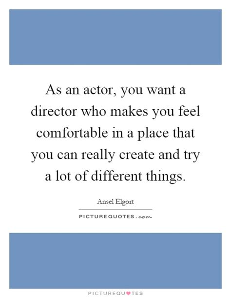 A Place Director As An Actor You Want A Director Who Makes You Feel Comfortable Picture Quotes