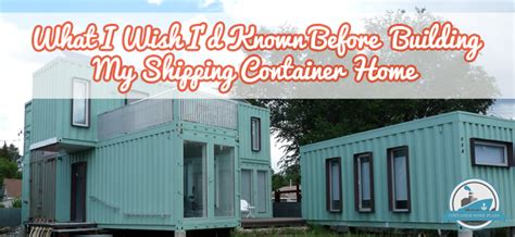 23 shipping container home owners speak out what i wish