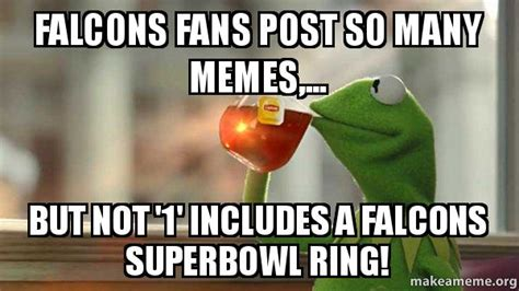 Falcons Memes - falcons fans post so many memes but not 1 includes a