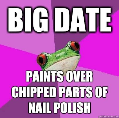 Nail Polish Meme - big date paints over chipped parts of nail polish foul