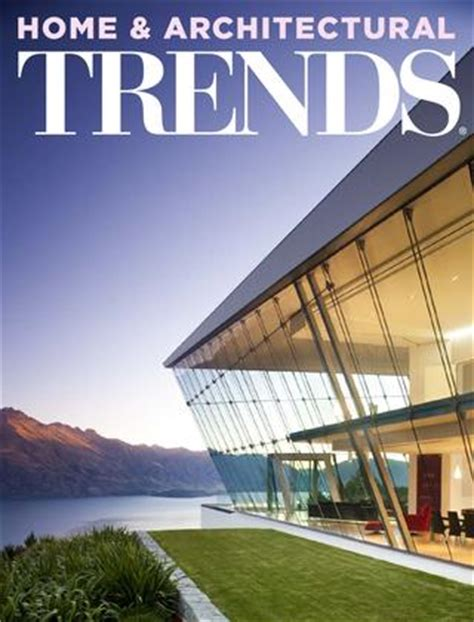 home and architectural trends home and architectural trends magazine home design