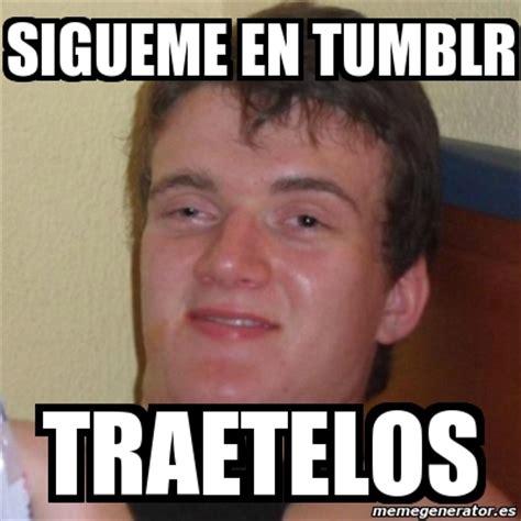 Meme Generator Tumblr - meme stoner stanley sigueme en tumblr traetelos 3169327