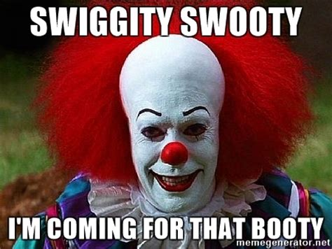 That Booty Meme - swiggity swooty i m coming for that booty pennywise the
