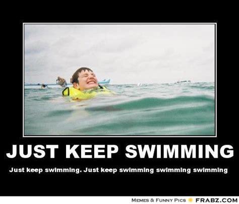 Just Keep Swimming Meme - just keep swimming meme