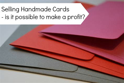 How To Sell Handmade Cards - is it possible to make a profit selling handmade cards