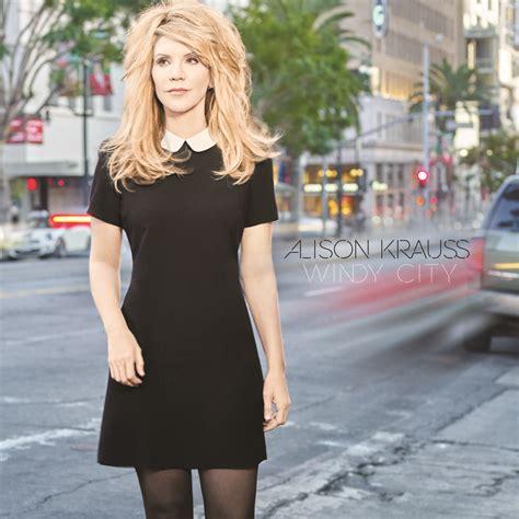 alison krauss windy city album review alison krauss windy city musicvein