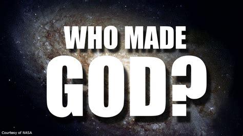 who made god and who made god 460 youtube
