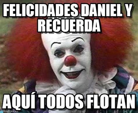Daniel Memes - felicidades daniel y recuerda todos flotan meme on memegen