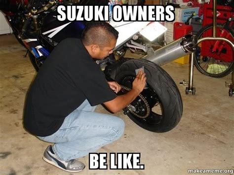 Suzuki Meme - suzuki owners be like make a meme
