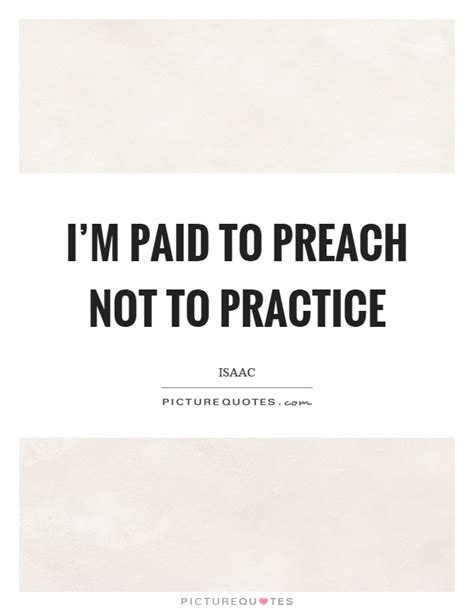 to preach or not to preach s ministry then and now books i m paid to preach not to practice picture quotes