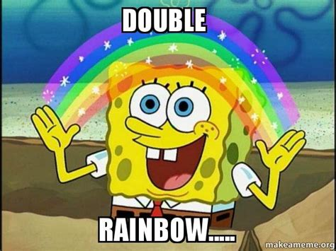 Double Rainbow Meme - double rainbow rainbow spongbob make a meme