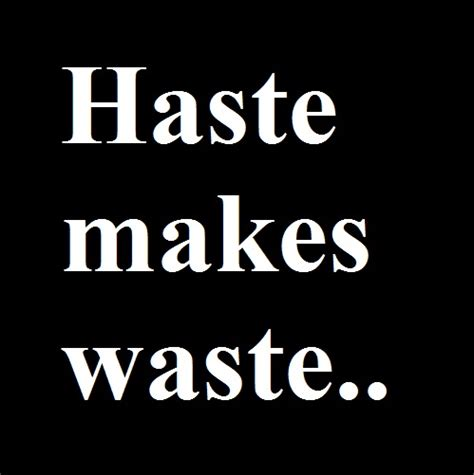 Haste Makes Waste by Proverbs Proverb Expansion Quotes On