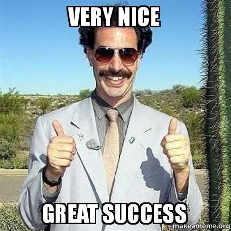 Borat Very Nice Meme - very nice great success make a meme