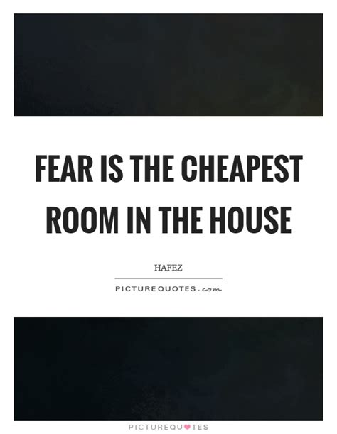 fear is the cheapest room in the house cheapest quotes cheapest sayings cheapest picture quotes