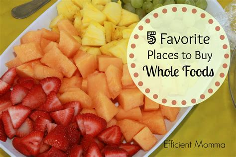 best place to buy food five favorite places to buy whole foods efficient momma